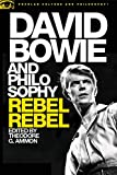 David Bowie and Philosophy: Rebel Rebel (Popular Culture and Philosophy)