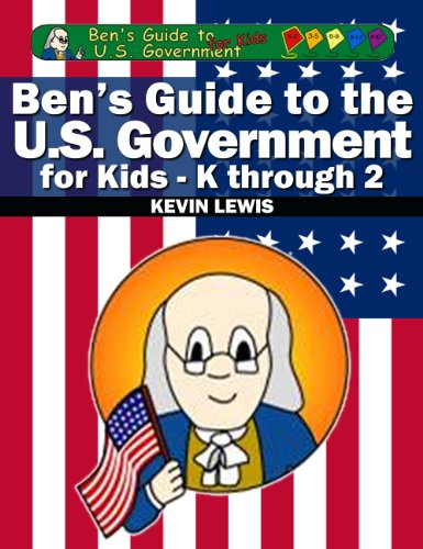 Ben's Guide to U.S. Government for Kids - K thru 2 by [Lewis, Kevin]