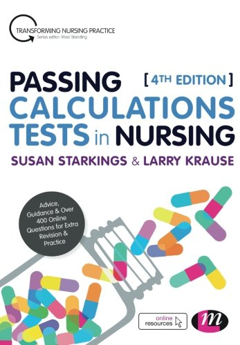 BEST! Passing Calculations Tests in Nursing: Advice, Guidance and Over 400 Online Questions for Extra Revi R.A.R