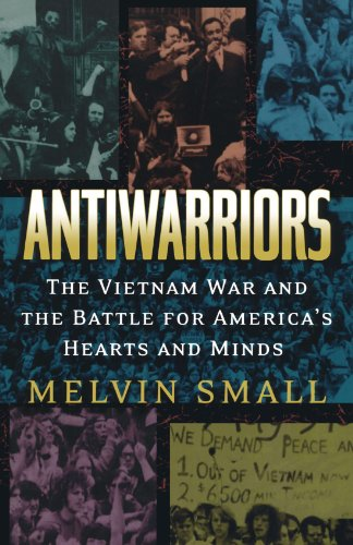 Antiwarriors: The Vietnam War and the Battle for America's Hearts and Minds (Vietnam, America in the War Years, V. 1)