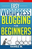img - for Easy WordPress Blogging For Beginners: A Step-by-Step Guide to Create a WordPress Website, Write What You Love, and Make Money, From Scratch!(Online Business Series) book / textbook / text book