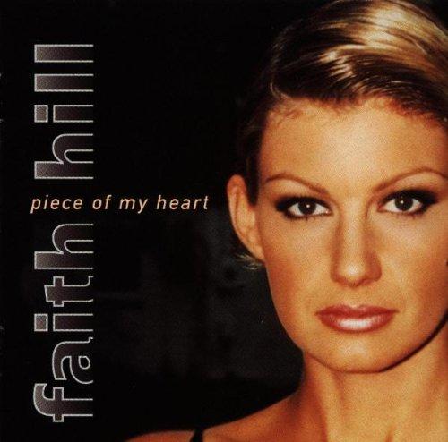 Faith Hill - Piece Of My Heart - Zortam Music