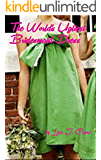 The World's Ugliest Bridesmaid Dress: A short romantic comedy