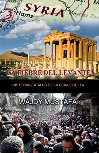 Descargar Libro La Fiebre Del Levante: Historias Reales De La Siria Oculta Wajdy Mustafa