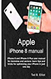 Apple iPhone 8 manual: iPhone 8 and iPhone 8 Plus user manual for dummies and seniors: learn tips and tricks for optimizing your iPhone in just one day