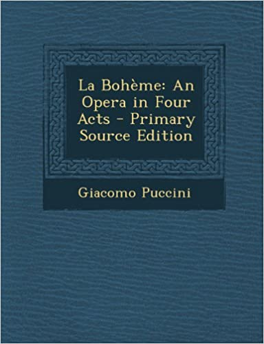 Kostenlose deutsche Bücher zum Download La Boheme: An Opera in Four Acts (French Edition) PDF by Giacomo Puccini