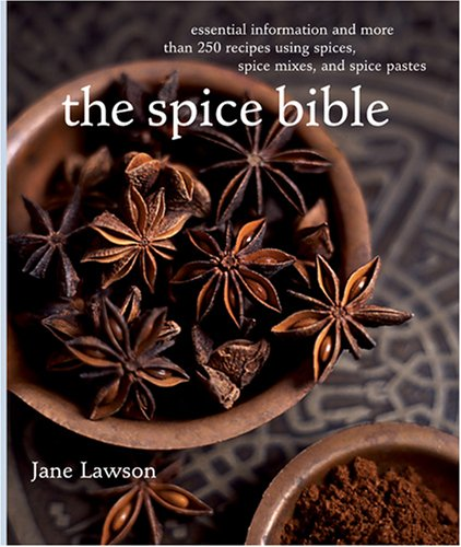 Spice Bible, The:: Essential Information and More Than 250 Recipes Using Spices, Spice mixes, and Spice Pastes (Spice Paste)