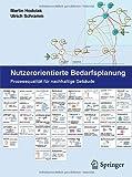Nutzerorientierte Bedarfsplanung : Prozessqualität Für Nachhaltige Gebäude, Hodulak, Martin and Schramm, Ulrich, 3642167985