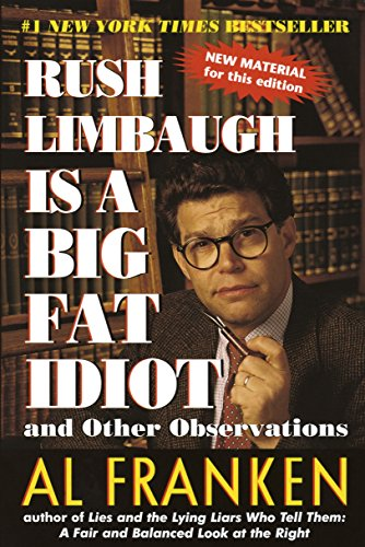 Rush Limbaugh Is a Big Fat Idiot: And Other Observations