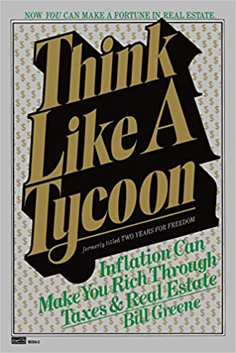Think Like a Tycoon: Inflation Can Make You Rich Through Taxes and Real Estate