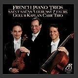 Classical Music : French Piano Trios - Golub Kaplan Carr Trio Performs Saint-Saëns, Debussy & Fauré