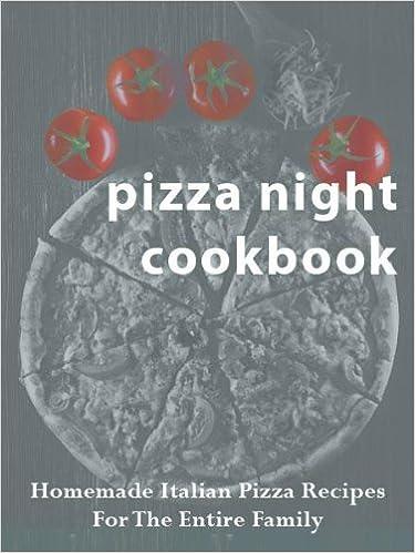 Pizza Night Cookbook: Homemade Italian Pizza Recipes For The