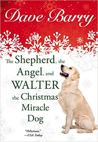 The Shepherd, the Angel, and Walter the Christmas Miracle Dog by Dr Dave Barry (28-Oct-2014)