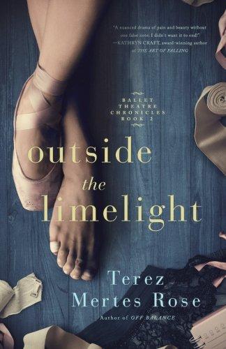 Outside the Limelight (Ballet Theatre Chronicles) (Volume 2)
