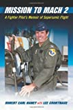 Mission to Mach 2: A Fighter Pilot's Memoir of Supersonic Flight