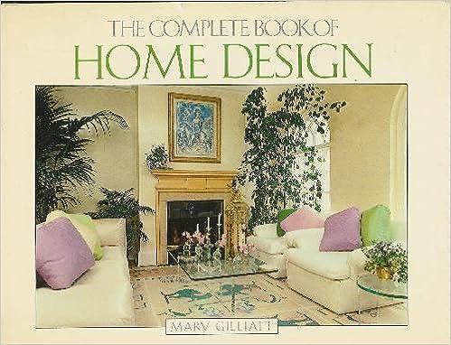 The Complete Book of Home Design: Mary Gilliatt: 9780856136917 ...