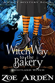 Witch Way to the Bakery (Sweetland Witch) ( A Cozy Mystery Book) by [Arden, Zoe]