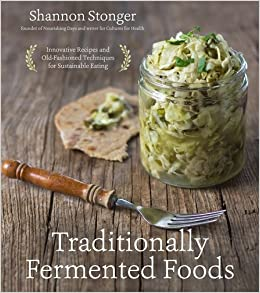 Traditionally fermented foods innovative recipes and old fashioned traditionally fermented foods innovative recipes and old fashioned techniques for sustainable eating shannon stonger 9781624143304 amazon books forumfinder Images
