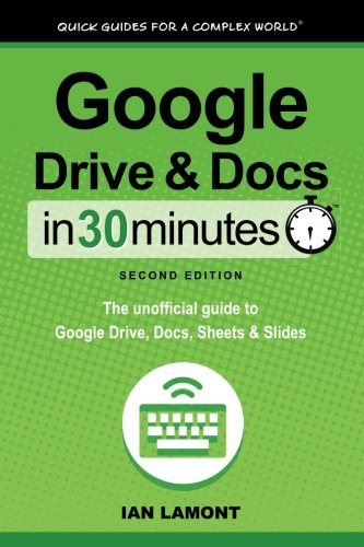 Google Drive & Docs in 30 Minutes (2nd Edition): The unofficial guide to the new Google Drive, Docs, Sheets & Slides (Best Chromebook To Get)
