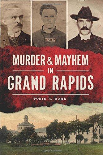 Download Murder & Mayhem in Grand Rapids PDF