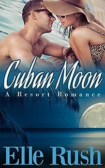 Cuban Moon: Resort Romance 1 by [Rush, Elle]