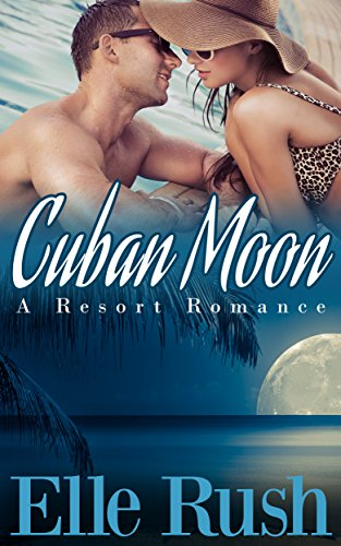Cuban Moon: Resort Romance 1 by [Rush, Elle]