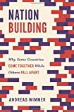 Nation Building: Why Some Countries Come Together While Others Fall Apart (Princeton Studies in Global and Comparative Sociology)