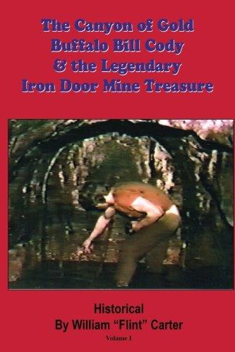 The Canyon of Gold, Buffalo Bill Cody, and the Legendary Iron Door Mine Treasure: The Santa Catalina Mountains Story