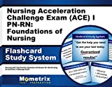 Nursing Acceleration Challenge Exam (ACE) I PN-RN: Foundations of Nursing Flashcard Study System: Nursing ACE Test Practice Questions & Review for the Nursing Acceleration Challenge Exam (Cards)