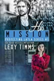 His Mission: Bodyguard Steamy Romance (Protecting Layla Series Book 1)