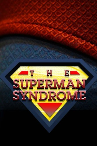 The Superman Syndrome -