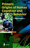 Primate Origins of Human Cognition and Behavior, , 4431702903