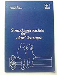 Sound Approaches for Slow Learners: Report on Experimental Work in Schools Being Part of the Music for Slow Learners Project at Dartington College of Arts