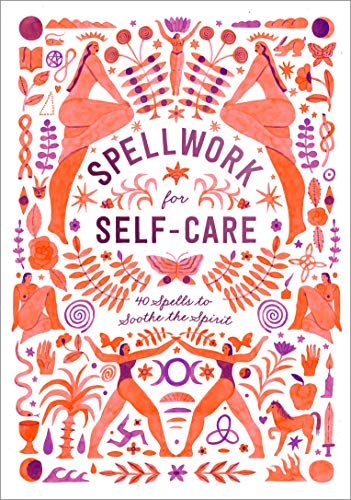 Spellwork for Self-Care: 40 Spells to Soothe the - Oil Wellness Soothe