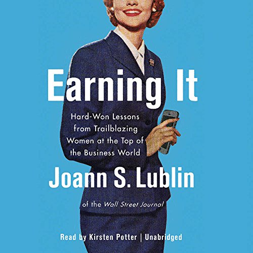Earning It: Hard-Won Lessons from Trailblazing Women at the Top of the Business World by HarperCollins Publishers and Blackstone Audio