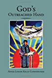 God's Outreached Hand, Annie Louise Kelly Cunningham, 1477107126