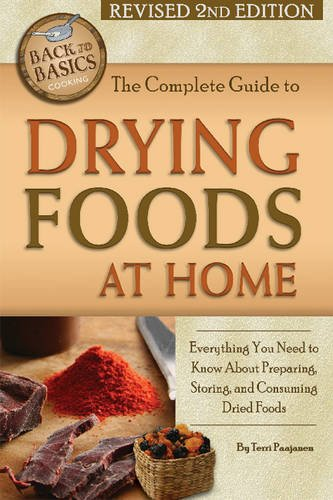The Complete Guide to Drying Foods at Home: Everything You Need to Know about Preparing, Storing, and Consuming Dried Foods Revised 2nd Edition (Back to Basics)