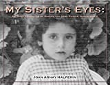 My Sister's Eyes: A Family Chronicle of Rescue and Loss During World War II