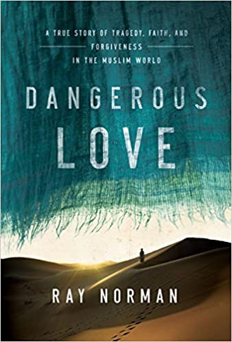 Dangerous Love: A True Story of Tragedy, Faith, and Forgiveness in the Muslim World by Ray Norman (2015-12-01)