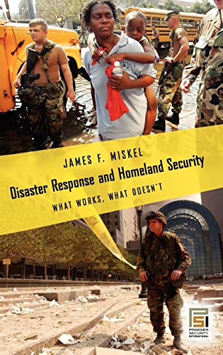 Disaster Response and Homeland Security: What Works, What Doesn't (Praeger Security International)