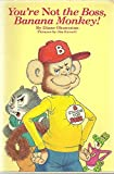 img - for You're Not the Boss, Banana Monkey! book / textbook / text book