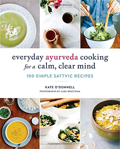 Pdf Free Download Everyday Ayurveda Cooking For A Calm Clear Mind 100 Simple Sattvic Recipes Popular Epub By Kate O Donnell Udsffjsgjdsgjgdfweu180