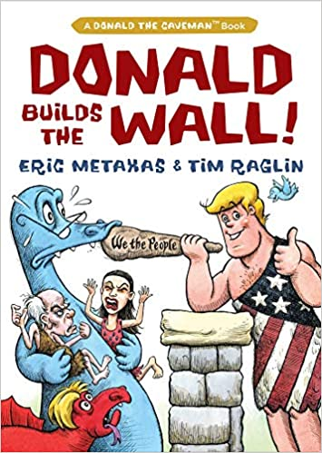 Donald Builds the Wall (Donald the Caveman): Eric Metaxas ...