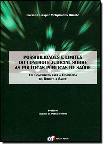 Possibilidades e Limites do Controle Judicial Sobre as Políticas Públicas de Saúde. Um Contributo Para a Dogmática do Direito à Saúde