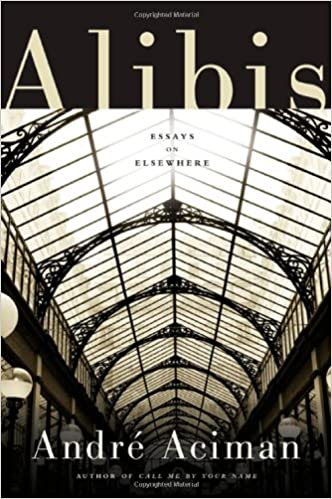 Alibis Essays On Elsewhere Andr Aciman  Amazon  Alibis Essays On Elsewhere Andr Aciman  Amazoncom Books