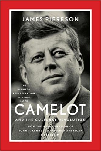 Captivating Camelot And The Cultural Revolution: How The Assassination Of John F.  Kennedy Shattered American Liberalism: James Piereson: 9781594037436:  Amazon.com: ...
