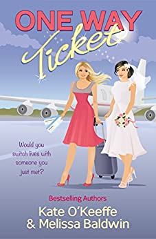 One Way Ticket: A romantic comedy by [Baldwin, Melissa, O'Keeffe, Kate]