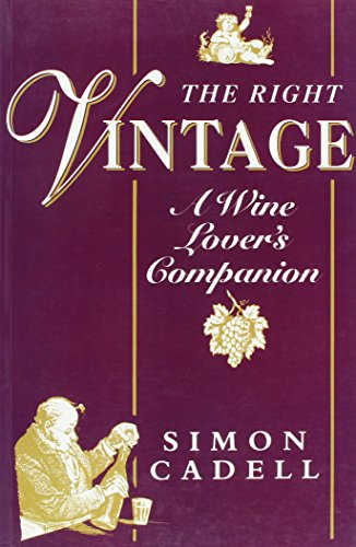 The Right Vintage: A Wine Lover's Companion by Simon Cadell