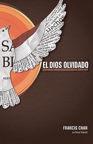 El Dios olvidado: Cómo revertir nuestra trágica desatención al Espíritu Santo (Spanish Edition)