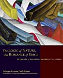 img - for The Logic of Nature, The Romance of Space : Elements of Canadian Modernist Painting by Cassandra Getty, Adam Lauder, Sarah Stanners, Lisa Daniels (2010) Hardcover book / textbook / text book